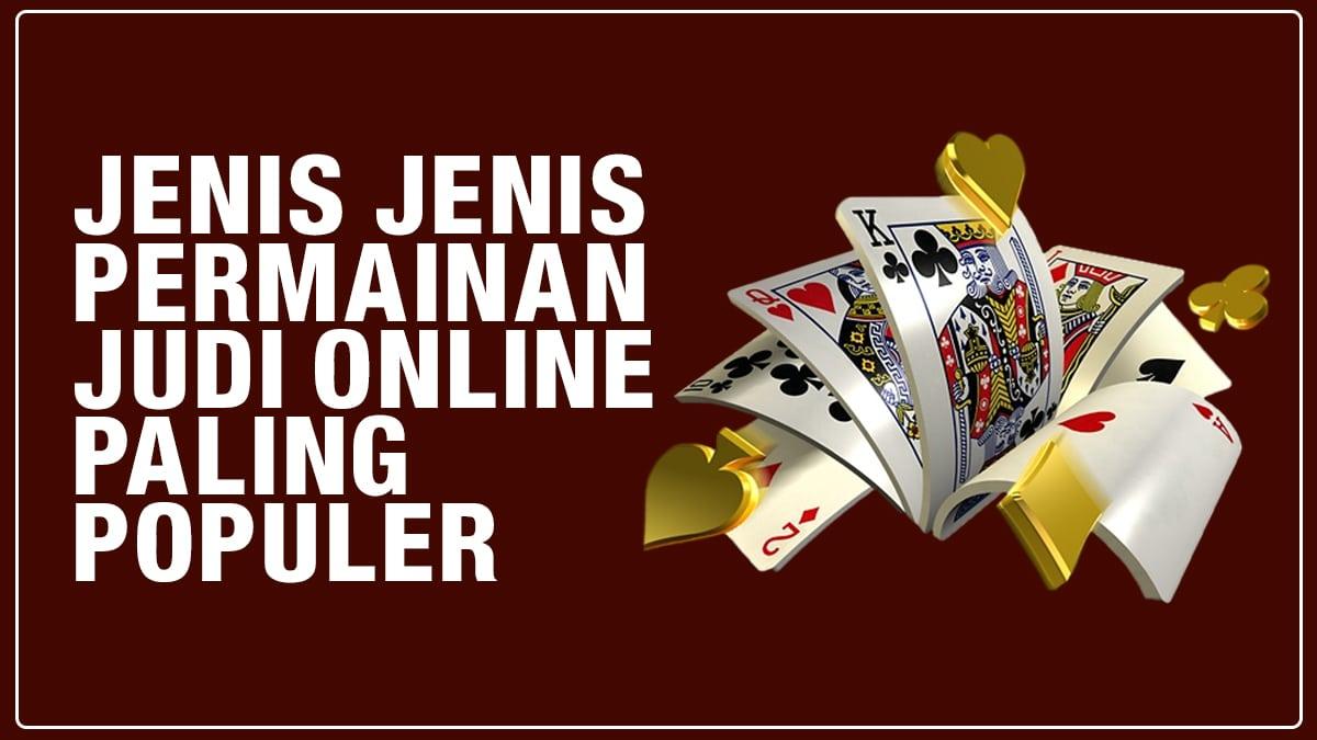 Jenis Jenis Permainan Judi Online Paling Populer Di Indonesia