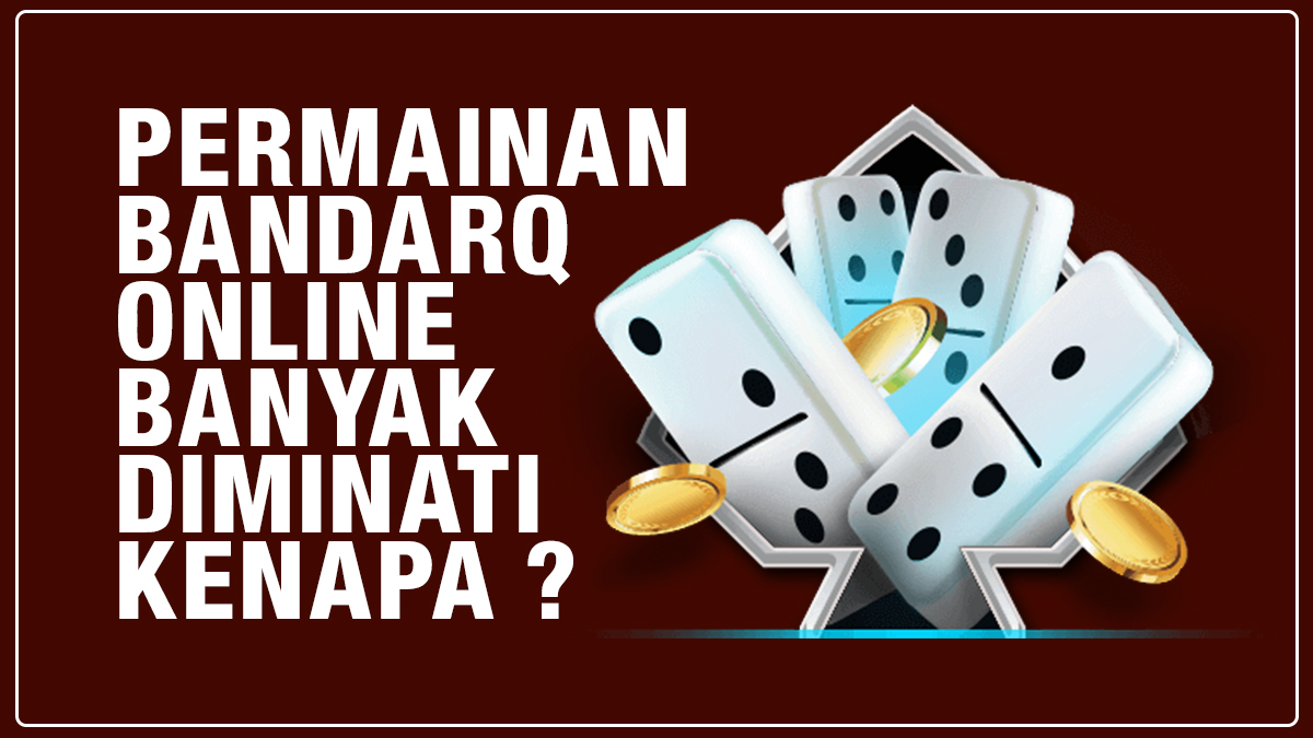Permainan Bandarq Online Banyak Diminati